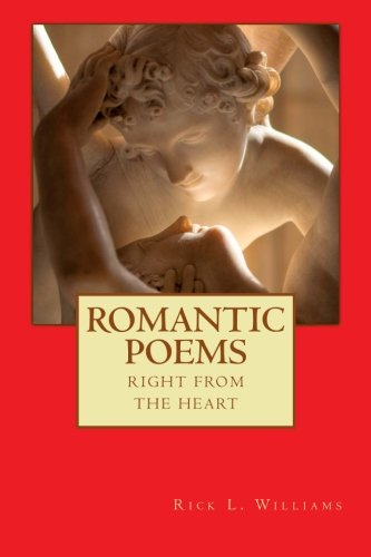 Romantic Poems: Right From The Heart: Volume 1 (XANADU:  Love inspired poetry.  Four Types Of Love:  Eros, Agape, Philia, and Storge)