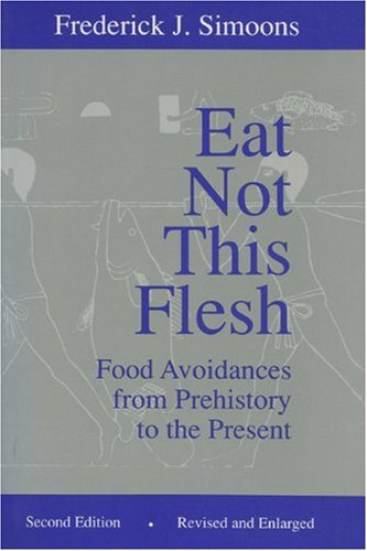 Eat Not This Flesh, 2nd Edition: Food Avoidances from Prehistory to the Present