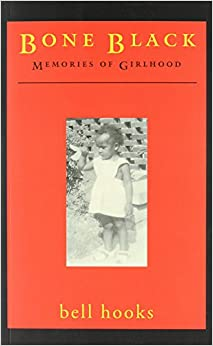 bone black by bell hooks essay In the critical essays collected in black looks, bell hooks interrogates old narratives and argues for alternative ways to look at blackness, black subjectivity, and whiteness her focus is on spectatorship—in particular, the way blackness and black people are experienced in literature, music, television, and.