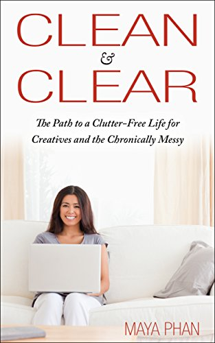 Free Kindle Book : Clean & Clear: The Path to a Clutter-Free Life for Creatives and the Chronically Messy