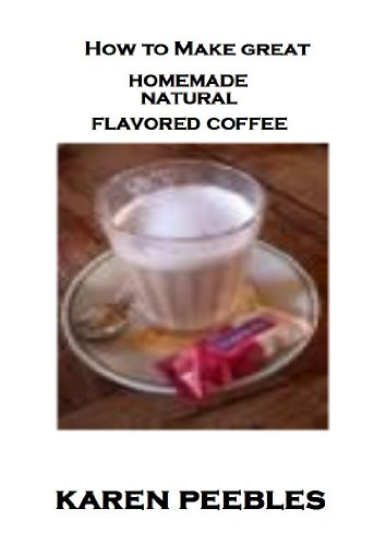 How To Make Great Homemade Natural Flavored Coffee