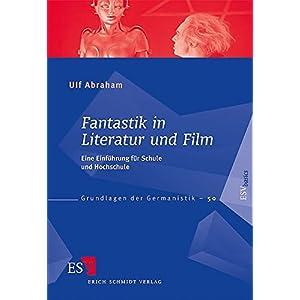Fantastik in Literatur und Film: Eine Einführung für Schule und Hochschule (Grundlagen der Germani