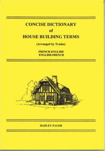 Concise Dictionary of House Building Terms (Arranged by Trades): French-English, English-French