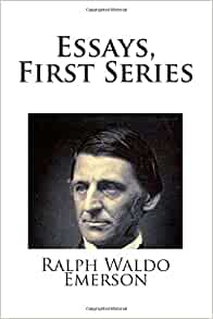 essays first series by ralph waldo emerson Carter essays ralph and first waldo emerson second series ppd december 17, 2017 @ 1:59 pm guernica essays student life experience essay gay marriages essay.
