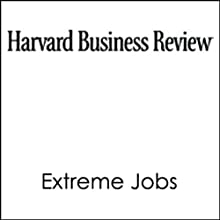 Extreme Jobs: The Dangerous Allure of the 70-Hour Workweek (Harvard Business Review) Periodical by Sylvia Ann Hewlett, Carolyn Buck Luce Narrated by Todd Mundt