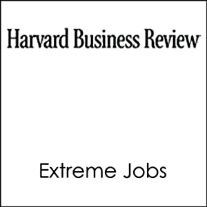 Extreme Jobs: The Dangerous Allure of the 70-Hour Workweek (Harvard Business Review) | [Sylvia Ann Hewlett, Carolyn Buck Luce]