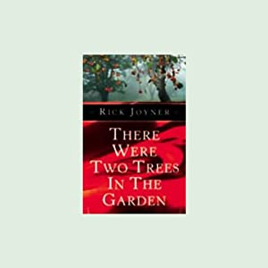 There Were Two Trees in the Garden | [Rick Joyner]