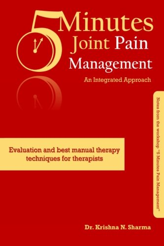5 Minutes Joint Pain Management: An Integrated Approach: Evaluation and best manual therapy techniques for therapists