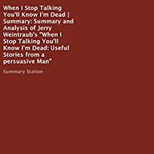 Summary and Analysis of Jerry Weintraub's When I Stop Talking You'll Know I'm Dead: Useful Stories from a Persuasive Man Audiobook by  Summary Station Narrated by Brian Ackley