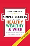 The Simple Secrets for Becoming Healthy, Wealthy, and Wise: What Scientists Have Learned and How You Can Use It (100 Simple Secrets)