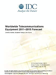 Worldwide Telecommunications Equipment 2011-2015 Forecast David Emberley, Elisabeth Rainge and John Byrne