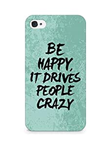 AMEZ be happy it drives people crazy Back Cover For Apple iPhone 4s