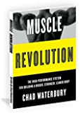 Muscle Revolution - The High-Performance System For Building A Bigger, Stronger, Leaner Body