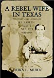 img - for A Rebel Wife in Texas: The Diary and Letters of Elizabeth Scott Neblett, 1852-1864 [Hardcover] [2001] annotated Ed. Elizabeth Scott Neblett, Erika L. Murr book / textbook / text book