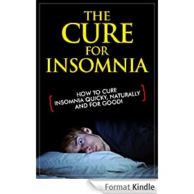 The Cure for Insomnia - How to Cure Insomnia Quicky, Naturally and For Good! (Insomnia cure, Insomnia relief, Insomnia Treatment, Sleep Better, Sleeping ... How to sleep better) (English Edition)