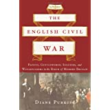 The English Civil War: Papists, Gentlewomen, Soldiers, and Witchfinders in the Birth of Modern Britain ~ Diane Purkiss