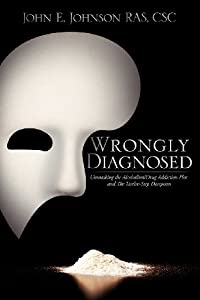 Wrongly Diagnosed, Unmasking the Alcohol/Drug Addiction Plot, and the Twelve-Step Deception download ebook