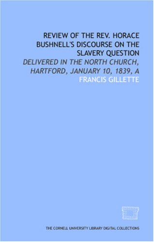 Review Of The Rev. Horace Bushnell'S Discourse On The Slavery Question: Delivered In The North Church, Hartford, January 10, 1839, A
