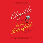 Eligible: A Modern Retelling of Pride and Prejudice | [Curtis Sittenfeld]