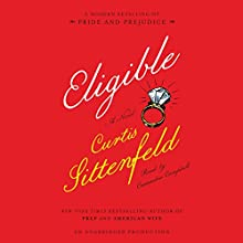 Eligible: A Modern Retelling of Pride and Prejudice Audiobook by Curtis Sittenfeld Narrated by Cassandra Campbell