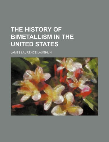 The History of Bimetallism in the United States PDF