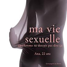Ana (Ma vie sexuelle - Ce qu'une femme ne devrait pas dire)   Livre audio Auteur(s) : Frédéric Garnier Narrateur(s) : Ana B.