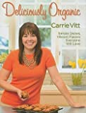img - for Carrie Vitt: Deliciously Organic (Hardcover); 2011 Edition book / textbook / text book