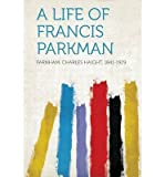 img - for A Life of Francis Parkman(Paperback) - 2013 Edition book / textbook / text book