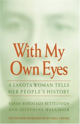 With My Own Eyes: A Lakota Woman Tells Her People's History