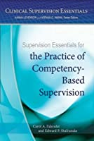 Supervision Essentials for the Practice of Competency-Based Supervision (Clinical Supervision Essentials)