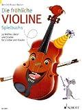 Die fröhliche Violine - Geigenschule für den Anfang: Die fröhliche Violine 1 - Spielbuch: 22 leichte Lieder und Stücke für Violine und Klavier: BD 1 - Renate Bruce-Weber