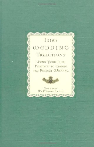 Irish Wedding Traditions: Using Your Irish Heritage to Create the Perfect Wedding, Mcmahon Lichte, Shannon