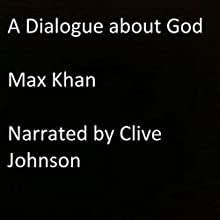 A Dialogue About God Audiobook by Max Khan Narrated by Clive Johnson