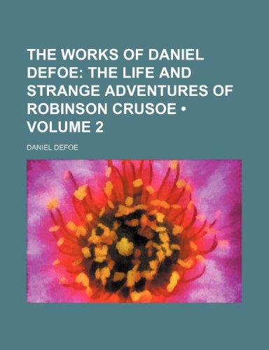 The Works of Daniel Defoe (Volume 2); The Life and Strange Adventures of Robinson Crusoe