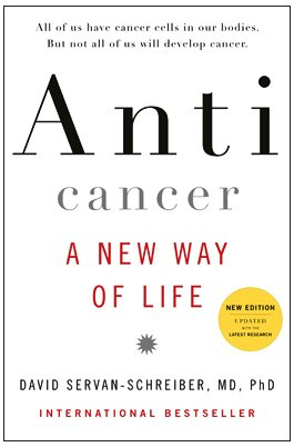 Anticancer, A New Way of Life, New Edition, MD, PhD, David Servan-Schreiber
