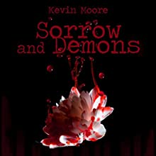 Sorrow and Demons Audiobook by Kevin Moore Narrated by Scott Cummings