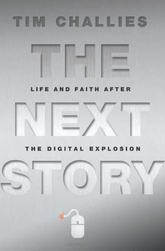 The Next Story: Life and Faith after the Digital Explosion: Tim Challies: 9780310329039: Amazon.com: Books