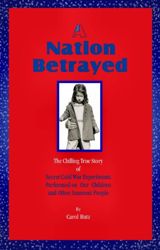 A Nation Betrayed: Secret Cold War Experiments Performed on our Children and Other Innocent People[Annotated]