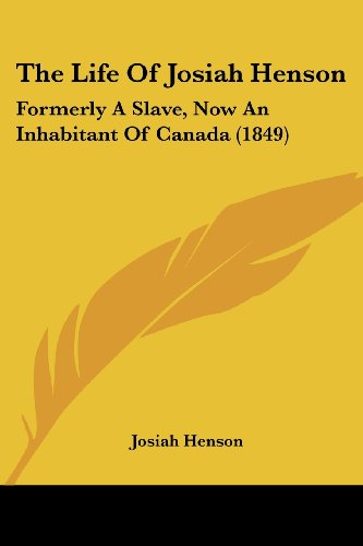 The Life Of Josiah Henson: Formerly A Slave, Now An Inhabitant Of Canada (1849)
