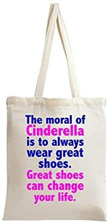 The Moral Of Cinderella Is Always To Wear Great Shoes Slogan Tote Bag