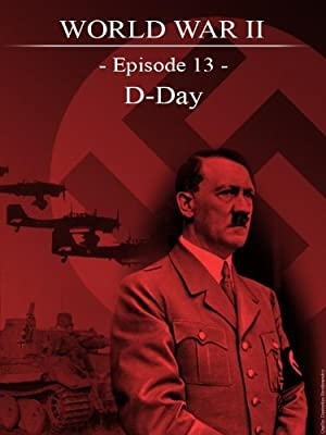 World War II - Episode 13 - D-Day