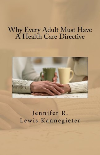 Jennifer Lewis Kannegieter - Why Every Adult Must Have A Health Care Directive (English Edition)