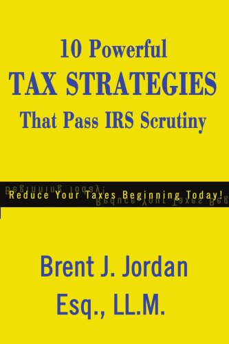 10 Powerful Tax Strategies That Pass IRS Scrutiny (Reduce Your Taxes Beginning Today)