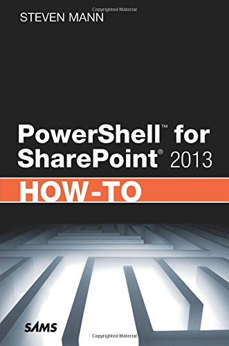 PowerShell for SharePoint 2013 How-To (How-To (Sams))