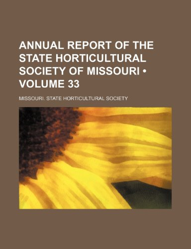 Annual Report of the State Horticultural Society of Missouri (Volume 33)