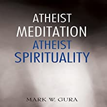 Atheist Meditation Atheist Spirituality (       UNABRIDGED) by Mark W. Gura Narrated by Jonathan Trueman