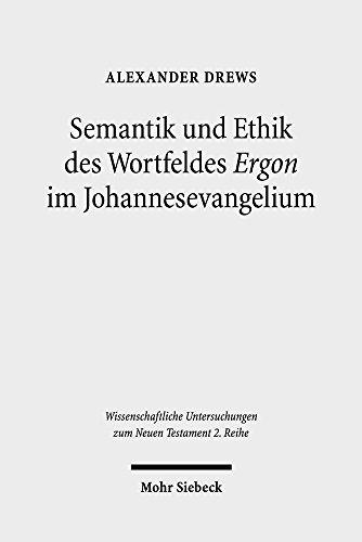 semantik-und-ethik-des-wortfeldes-ergon-im-johannesevangelium