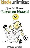 Spanish Novels: F�tbol en Madrid (Spanish Novels for Beginners - A1) (Spanish Edition)