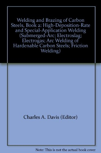 Welding And Brazing Of Carbon Steels, Book 2: High-Deposition-Rate And Special-Application Welding (Submerged-Arc; Electroslag; Electrogas; Arc Welding Of Hardenable Carbon Steels; Friction Welding)