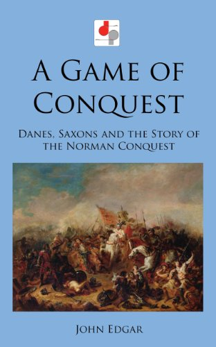 John Edgar - A Game of Conquest: Danes, Saxons and the Story of the Norman Conquest (Illustrated) (English Edition)